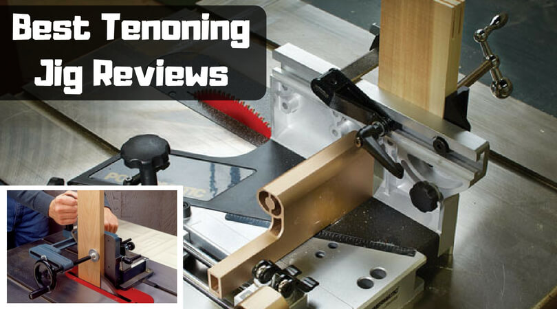 Best Tenoning Jig Reviews