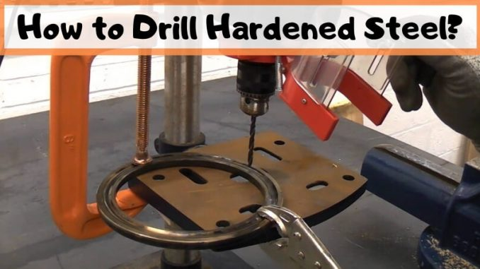 How to Drill Hardened Steel?